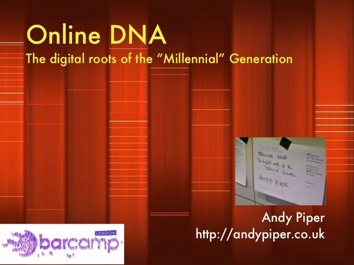 "Online DNA The digital roots of the ""Millennial"" Generation                                              Andy Piper       ..."