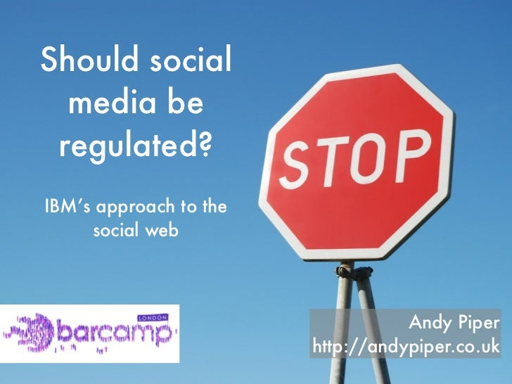 Should social   media be  regulated? IBM's approach to the      social web                                        Andy Pip...