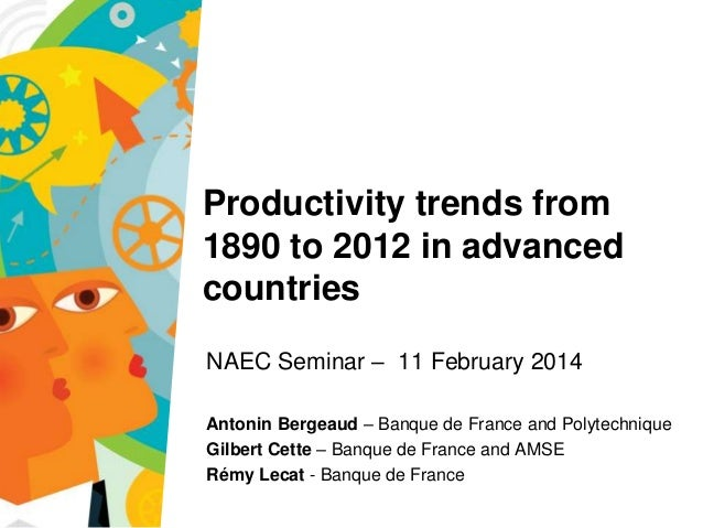 New Approaches to Economic Thinking Seminar on Project A4, 10 January 2014  Productivity trends from 1890 to 2012 in advan...