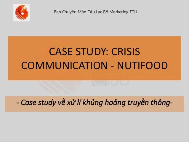 CASE STUDY: CRISIS COMMUNICATION - NUTIFOOD - Case study về xử lí khủng hoảng truyền thông- Ban Chuyên Môn Câu Lạc Bộ Mark...