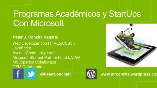 Peter J. Concha Regatto Web Developer con HTML5,CSS3 y JavaScript Avanet Community Lead Microsoft Student Partner Lead LAT...