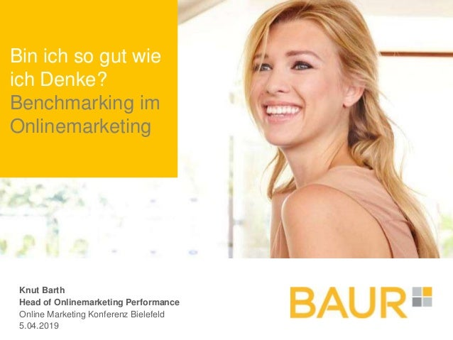 Bin ich so gut wie ich Denke? Benchmarking im Onlinemarketing Knut Barth Head of Onlinemarketing Performance Online Market...
