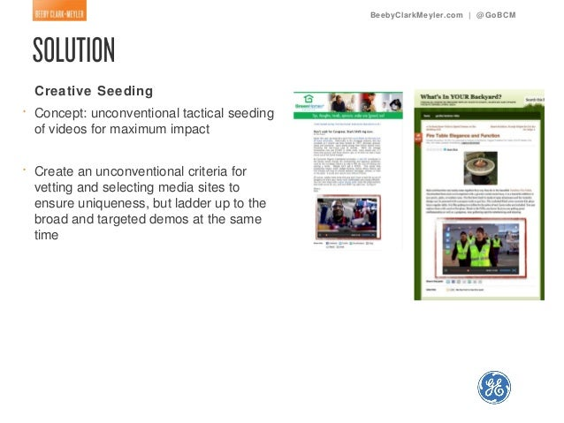 BeebyClarkMeyler.com | @ GoBCM    Creative Seeding•   Concept: unconventional tactical seeding    of videos for maximum im...