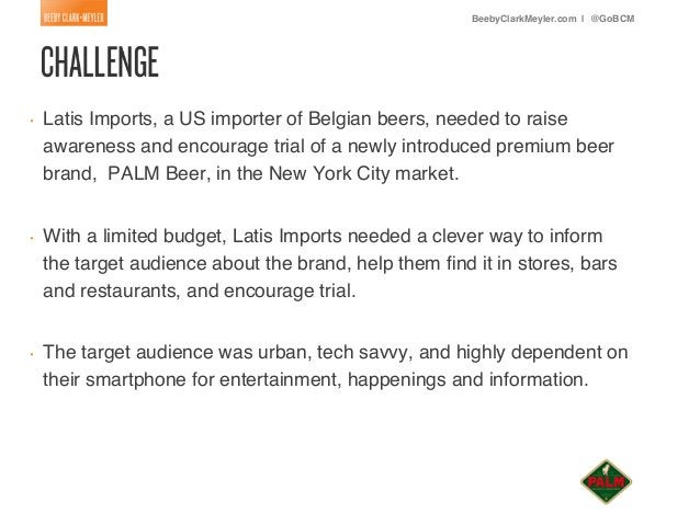 BeebyClarkMeyler.com | @GoBCM!•   Latis Imports, a US importer of Belgian beers, needed to raise     awareness and encour...