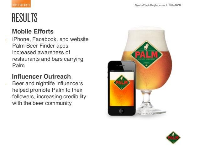 BeebyClarkMeyler.com | @GoBCM!         Mobile Efforts!    •   iPhone, Facebook, and website         !         Palm Beer F...