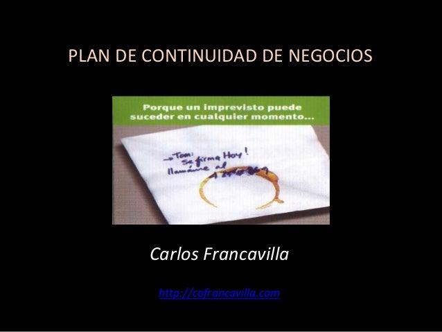 PLAN DE CONTINUIDAD DE NEGOCIOS Carlos Francavilla http://cafrancavilla.com