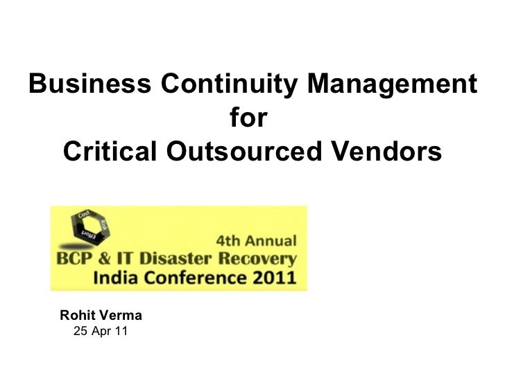 Business Continuity Management for  Critical Outsourced Vendors Rohit Verma 25 Apr 11