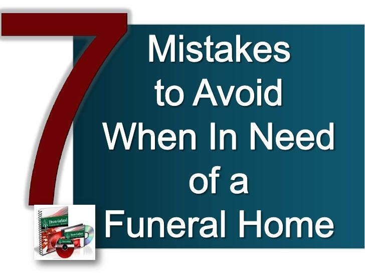 7<br />Mistakes to Avoid When In Need of a Funeral Home<br />