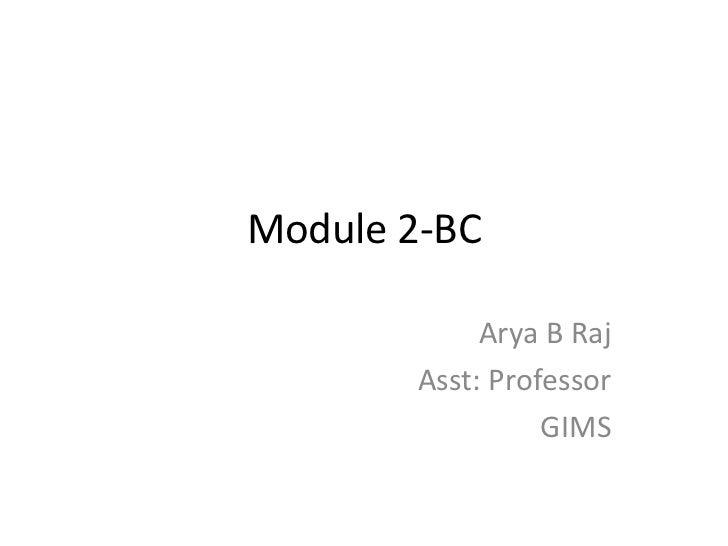 Module 2-BC             Arya B Raj        Asst: Professor                  GIMS