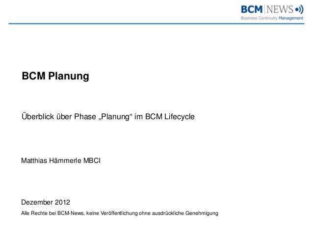 "BCM PlanungÜberblick über Phase ""Planung"" im BCM LifecycleMatthias Hämmerle MBCIDezember 2012Alle Rechte bei BCM-News, kei..."