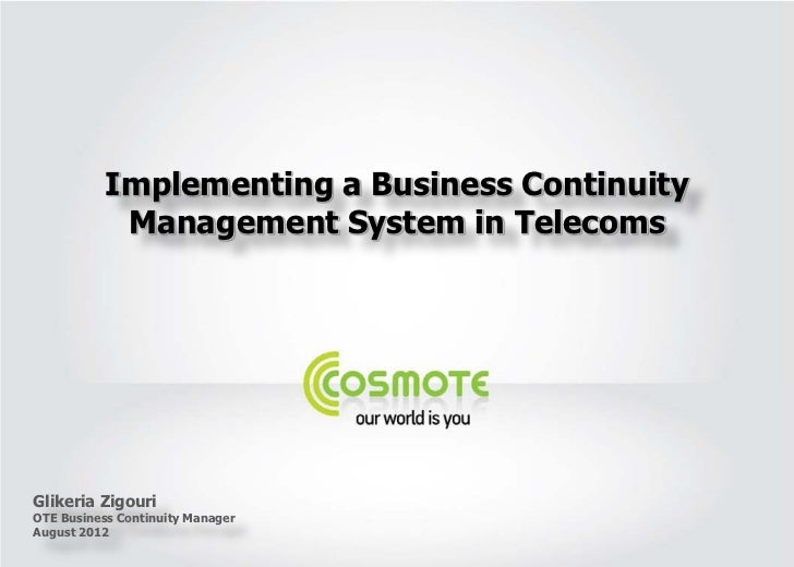 Implementing a Business Continuity            Management System in TelecomsGlikeria ZigouriOTE Business Continuity Manager...
