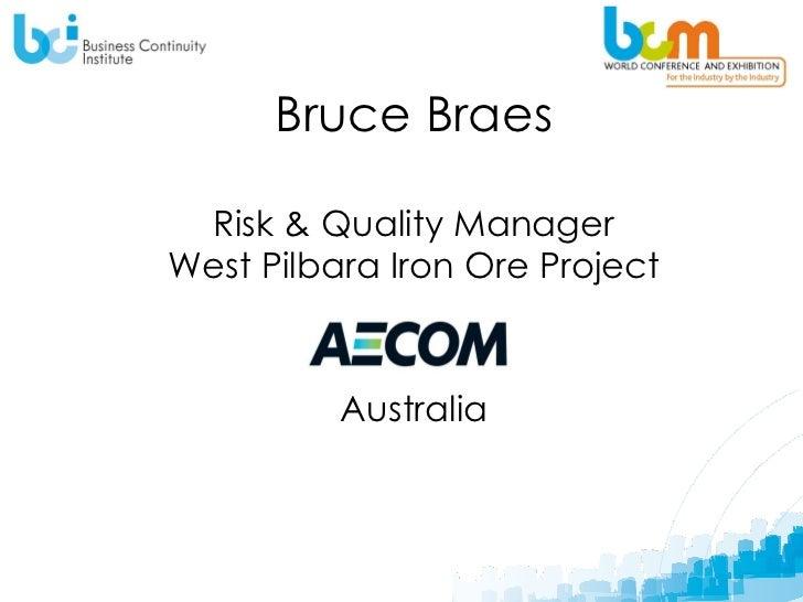 Bruce Braes Risk & Quality Manager West Pilbara Iron Ore Project   Australia