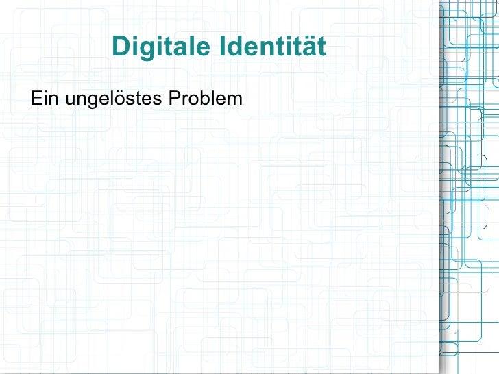 Digitale Identität <ul><li>Ein ungelöstes Problem </li></ul>