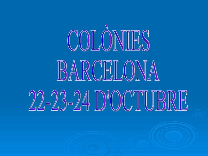 COLÒNIES  BARCELONA 22-23-24 D'OCTUBRE
