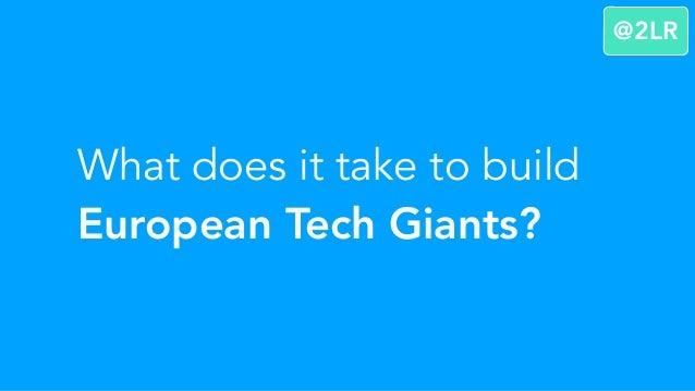 What does it take to build European Tech Giants? @2LR