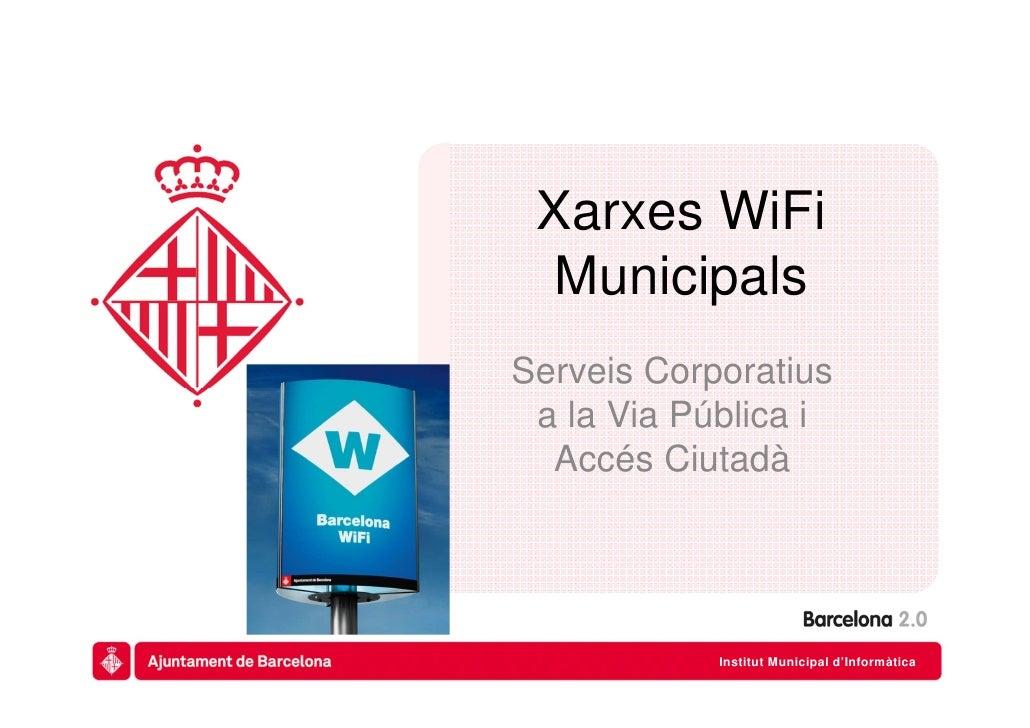 Xarxes WiFi MunicipalsServeis Corporatius a la Via Pública i  Accés Ciutadà                     Institut Municipal d'Infor...