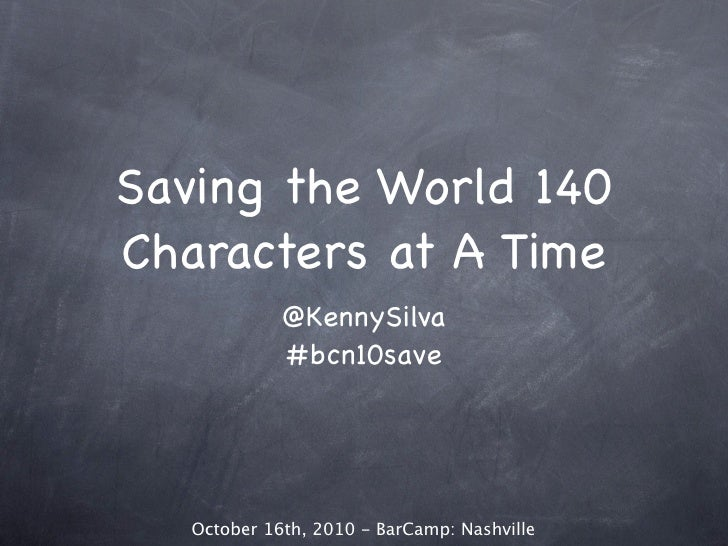 Saving the World 140 Characters at A Time              @KennySilva              #bcn10save        October 16th, 2010 - Bar...