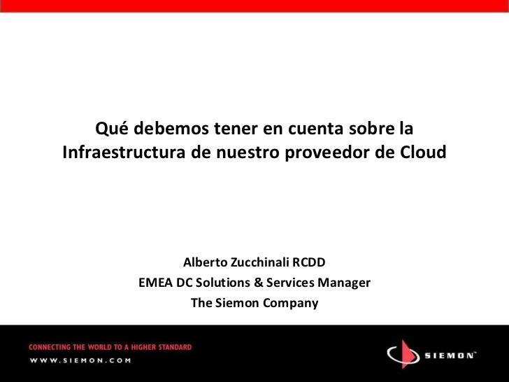 Qué debemos tener en cuenta sobre laInfraestructura de nuestro proveedor de Cloud              Alberto Zucchinali RCDD    ...