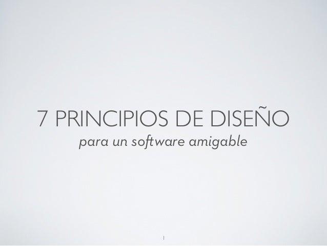 7 PRINCIPIOS DE DISEÑO   para un software amigable               1