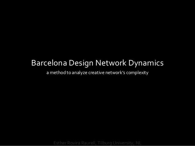 Barcelona Design Network Dynamicsa method to analyze creative network's complexityEsther Rovira Raurell, Tilburg Universit...
