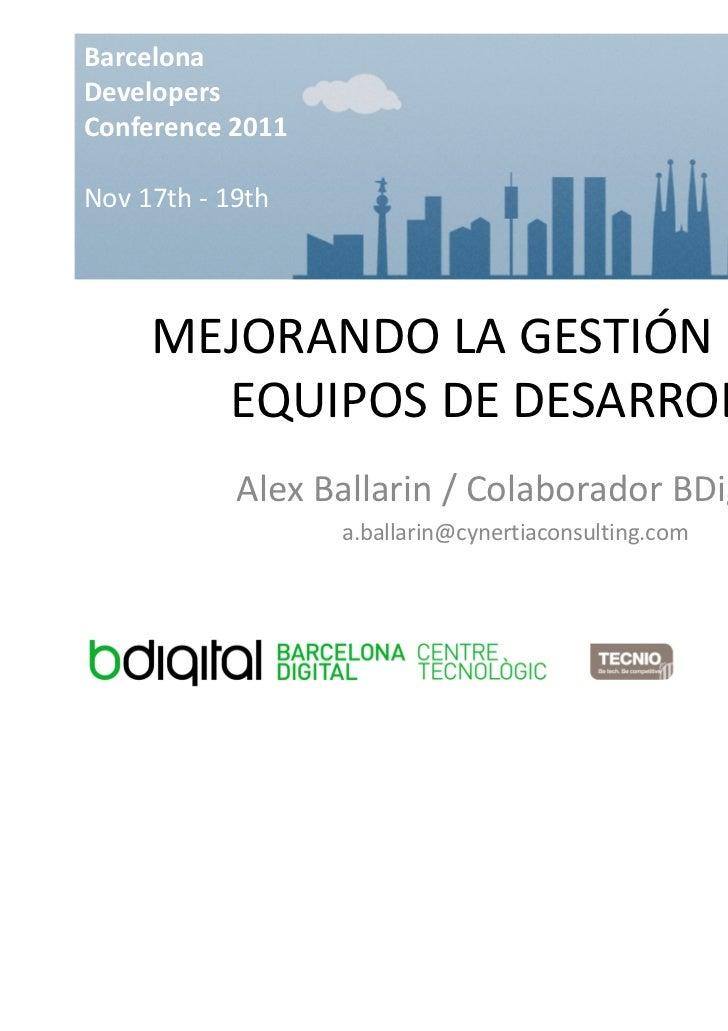 BarcelonaDevelopersConference 2011Nov 17th - 19th     MEJORANDO LA GESTIÓN DE LOS       EQUIPOS DE DESARROLLO            A...