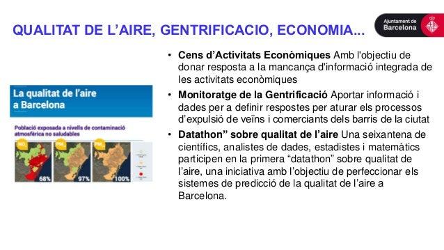 QUALITAT DE L'AIRE, GENTRIFICACIO, ECONOMIA... • Cens d'Activitats Econòmiques Amb l'objectiu de donar resposta a la manca...