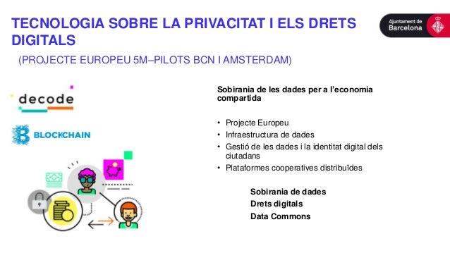 TECNOLOGIA SOBRE LA PRIVACITAT I ELS DRETS DIGITALS (PROJECTE EUROPEU 5M–PILOTS BCN I AMSTERDAM) Sobirania de les dades pe...