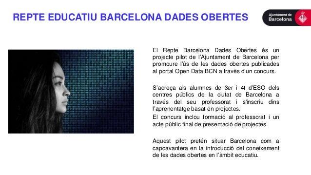REPTE EDUCATIU BARCELONA DADES OBERTES El Repte Barcelona Dades Obertes és un projecte pilot de l'Ajuntament de Barcelona ...