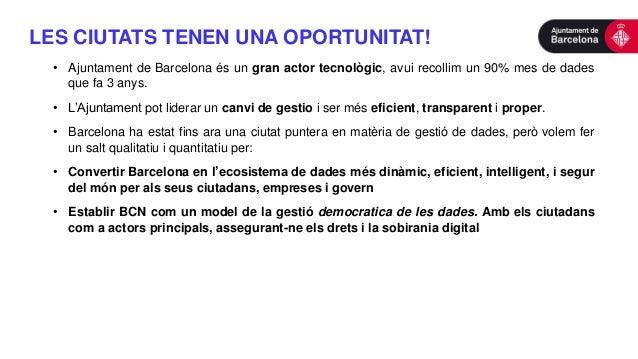 • Ajuntament de Barcelona és un gran actor tecnològic, avui recollim un 90% mes de dades que fa 3 anys. • L'Ajuntament pot...