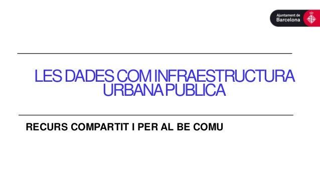 LESDADESCOMINFRAESTRUCTURA URBANAPUBLICA RECURS COMPARTIT I PER AL BE COMU