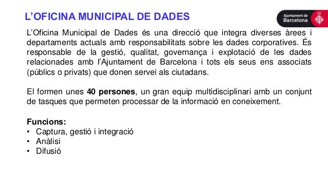 L'OFICINA MUNICIPAL DE DADES L'Oficina Municipal de Dades és una direcció que integra diverses àrees i departaments actual...