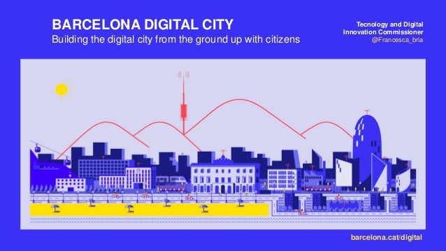 Tecnology and Digital Innovation Commissioner @Francesca_bria barcelona.cat/digital BARCELONA DIGITAL CITY Building the di...