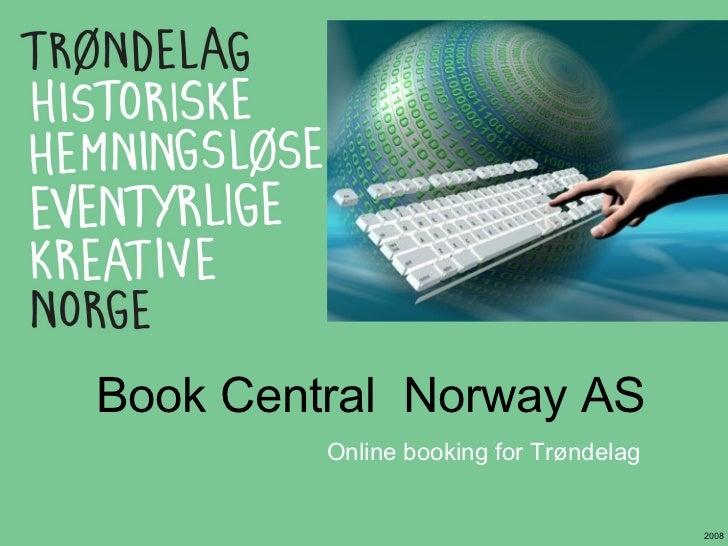 Book Central  Norway AS <ul><li>Online booking for Trøndelag </li></ul>2008