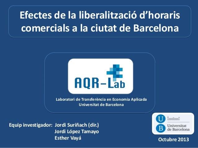 Equip investigador: Jordi Suriñach (dir.) Jordi López Tamayo Esther Vayá Efectes de la liberalització d'horaris comercials...