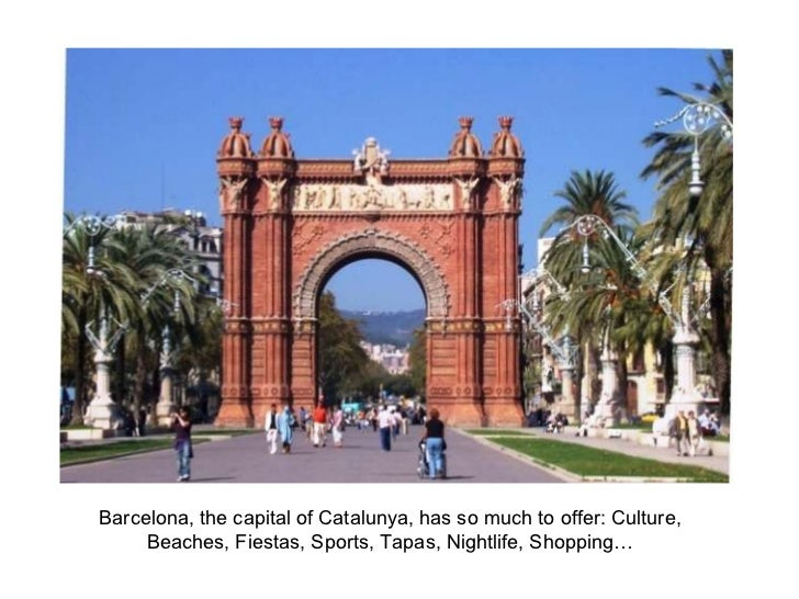 Barcelona, the capital of Catalunya, has so much to offer: Culture, Beaches, Fiestas, Sports, Tapas, Nightlife, Shopping…