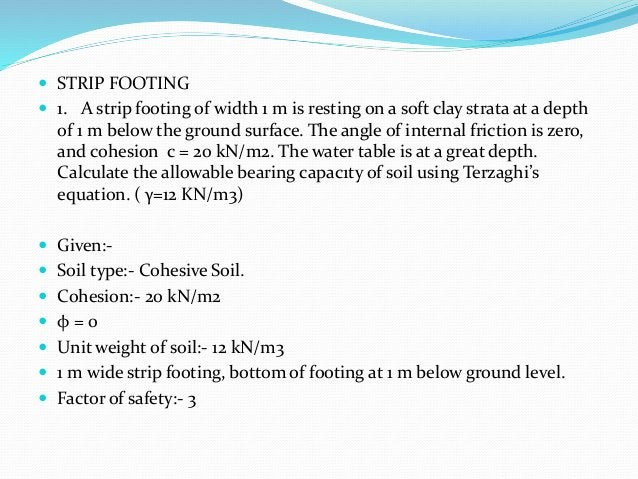  STRIP FOOTING  1. A strip footing of width 1 m is resting on a soft clay strata at a depth of 1 m below the ground surf...