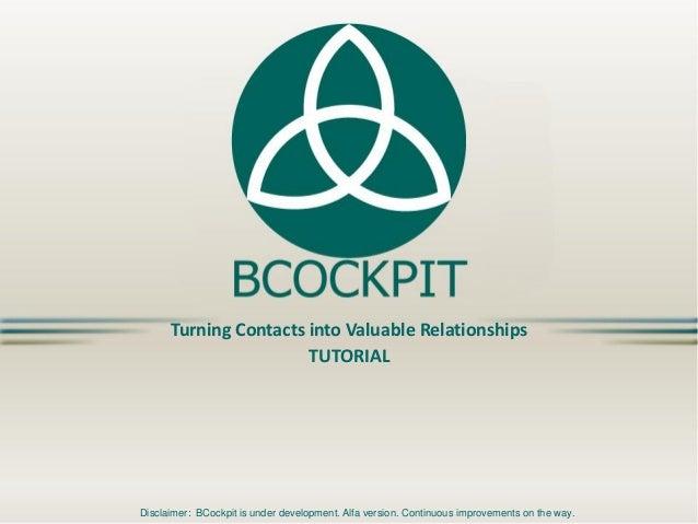 TurningContactsintoValuableRelationshipsTUTORIAL  Disclaimer: BCockpitis underdevelopment. Alfa version. Continuousimprove...