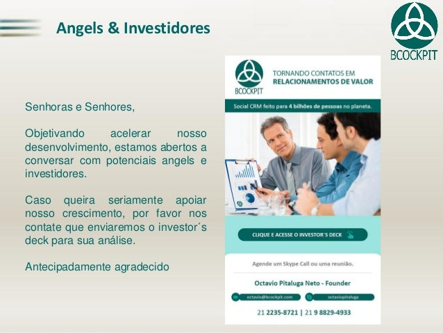 Angels& Investidores  SenhoraseSenhores,  Objetivandoacelerarnossodesenvolvimento,estamosabertosaconversarcompotenciaisang...