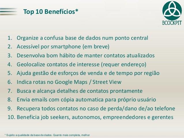 Top 10 Benefícios*  1.Organizea confusabase de dados num pontocentral  2.Acessívelporsmartphone(embreve)  3.Desenvolvabomh...