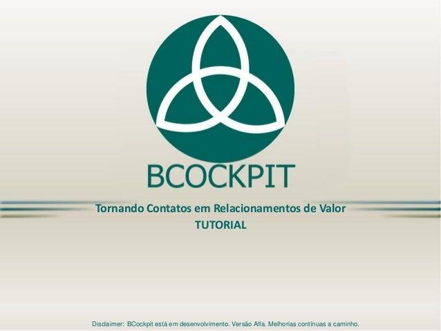 Tornando Contatos em Relacionamentos de ValorTUTORIAL  Disclaimer: BCockpitestá em desenvolvimento. Versão Alfa. Melhorias...
