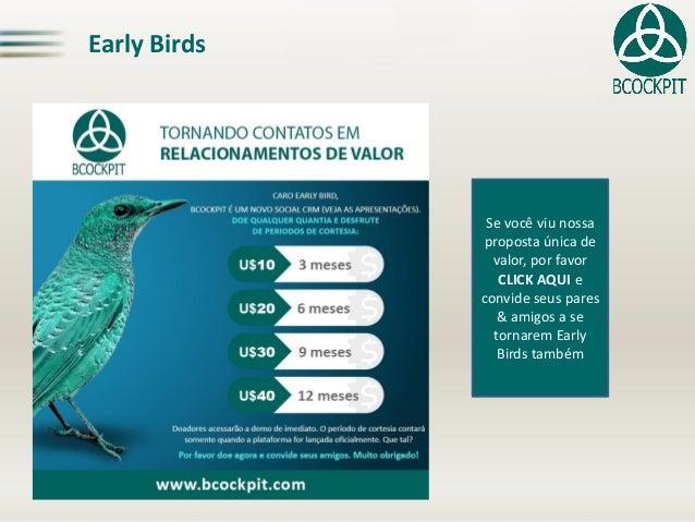 Early Birds Se você viu nossa proposta única de valor, por favor CLICK AQUI e convide seus pares & amigos a se tornarem Ea...