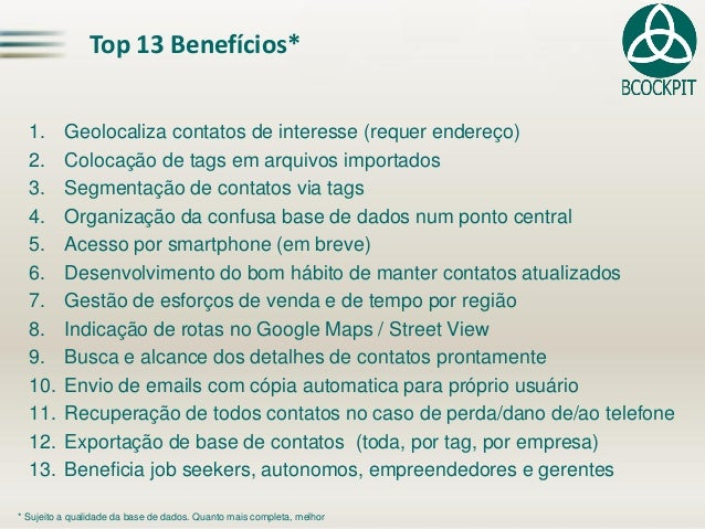 Top 13 Benefícios* 1. Geolocaliza contatos de interesse (requer endereço) 2. Colocação de tags em arquivos importados 3. S...