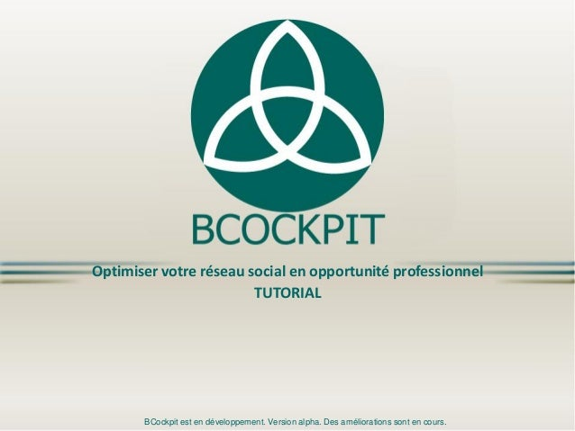 Optimiser votre réseau social en opportunité professionnelTUTORIAL BCockpit est en développement. Version alpha. Des améli...