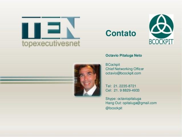 OctavioPitalugaNeto  BCockpit  Chief Networking Officer  octavio@bcockpit.com  Tel: 21. 2235-8721  Cel: 21. 9 8829-4933  S...