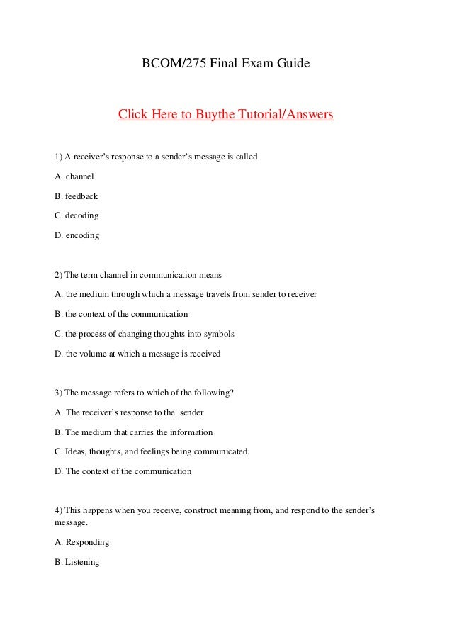 BCOM/275 Final Exam Guide                 Click Here to Buythe Tutorial/Answers1) A receiver's response to a sender's mess...
