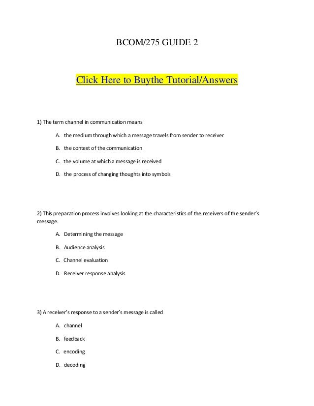 BCOM/275 GUIDE 2                 Click Here to Buythe Tutorial/Answers1) The term channel in communication means        A....