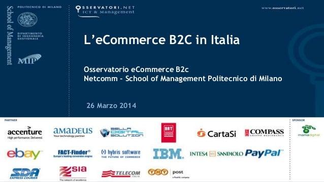 L'eCommerce B2C in Italia Osservatorio eCommerce B2c Netcomm - School of Management Politecnico di Milano 26 Marzo 2014