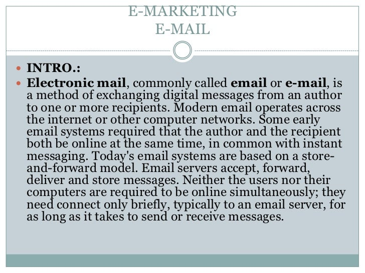E-MARKETING                       E-MAIL INTRO.: Electronic mail, commonly called email or e-mail, is a method of exchan...