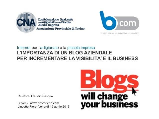 Relatore: Claudio PasquaB com - www.bcomexpo.comLingotto Fiere, Venerdì 19 aprile 2013Internet per l'artigianato e la picc...