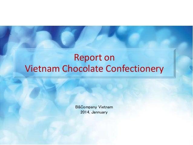 B&Company Vietnam 2014, Jannuary Report on Vietnam Chocolate Confectionery